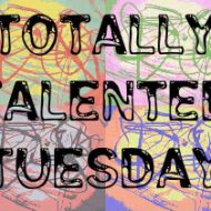 Totally Talented Tuesday – #4