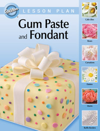 Wilton Gum Paste and Fondant Lesson Plan