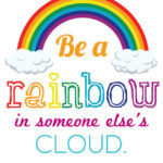 Free Quote Printable: Be a Rainbow in Someone Else's Cloud