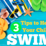 3 Tips to Help Your Child Learn to Swim Better, Faster