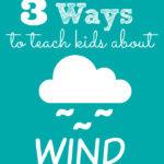 3 Ways to Teach Kids About Wind #WindPower