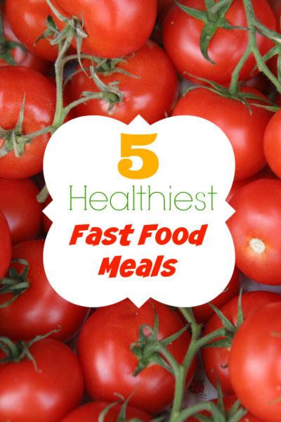 5 Healthiest Fast Food Meals