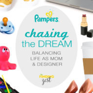 Chasing the Dream: Balancing Life as a Mom and Designer + Pampers Giveaway