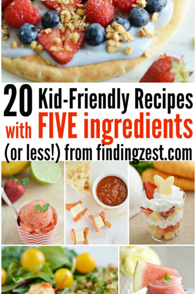 20 Kid-Friendly Recipes with 5 Ingredients or Less